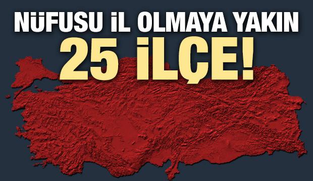 Türkiye'nin il olmaya en yakın 25 ilçesi
