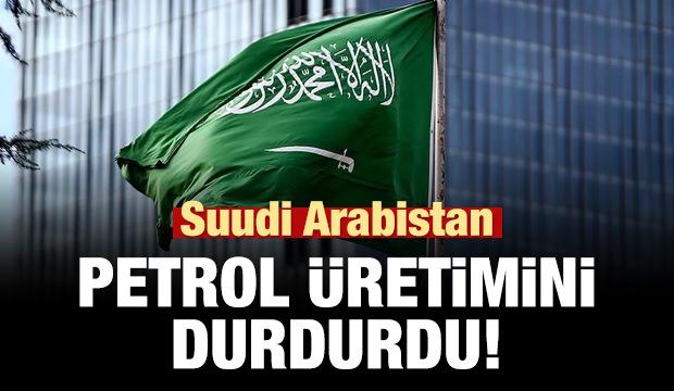 Son dakika haber: Suudi Arabistan petrol üretimini durdurdu
