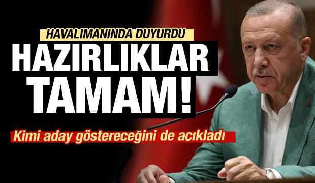 Cumhurbaşkanı Erdoğan: Hazırlıklarımız tamam!