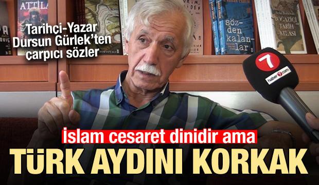 Dursun Gürlek: Türk aydını korkaktır