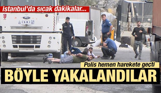 İstanbul'da sıcak dakikalar! Böyle yakalandılar