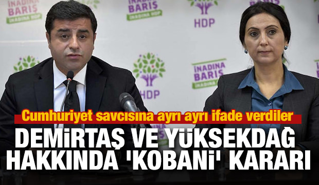 Son dakika haber: Demirtaş ve Yüksekdağ hakkında 'Kobani' kararı