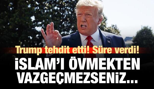 Trump'tan tehdit: İslam'ı övmekten vazgeçmezseniz...