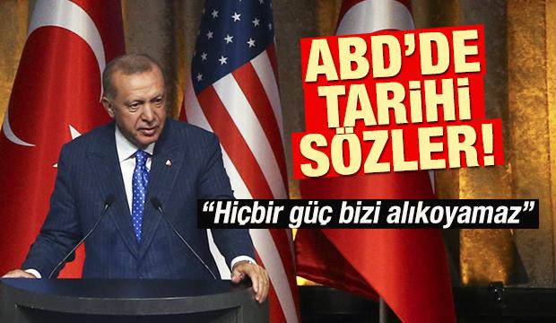 Erdoğan'dan ABD'de tarihi sözler: 'Hiçbir güç bizi alıkoyamaz'
