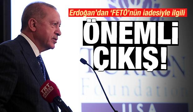 Erdoğan'dan 'FETÖ'nün iadesiyle' ilgili önemli çıkış!