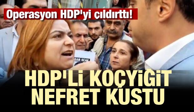 Operasyon HDP'yi çıldırttı! HDP'li Koçyiğit nefret kustu