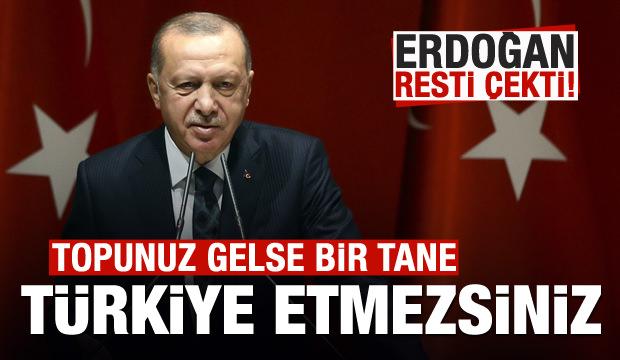 Son dakika: Erdoğan: Topunuz gelseniz Türkiye etmezsiniz
