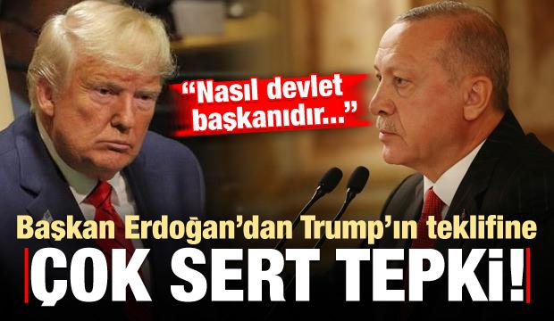 Son dakika: Erdoğan'dan ABD Başkanı Trump'ın teklifine çok sert tepki