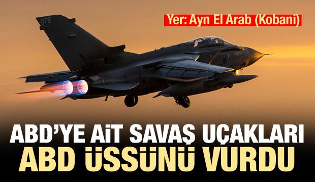 ABD'ye ait savaş uçakları Ayn el Arab'taki ABD üssünü bombaladı