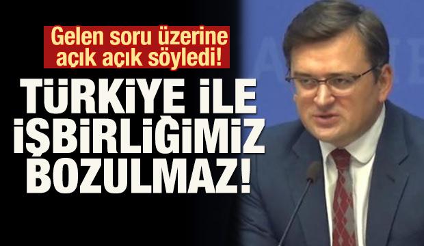 Açık açık söyledi! Türkiye ile işbirliğimiz bozulmaz