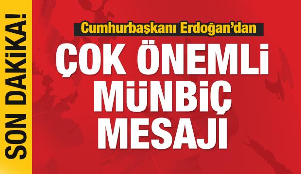 Cumhurbaşkanı Erdoğan'dan 'Münbiç' mesajı
