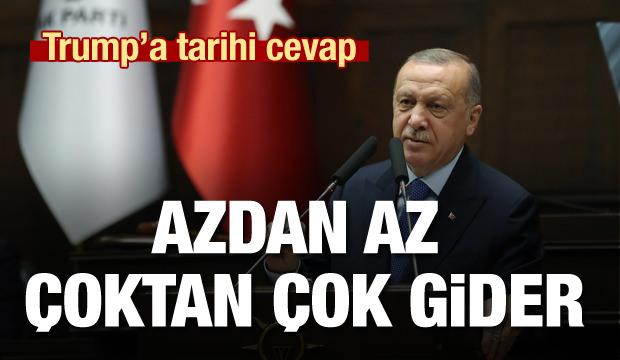 Erdoğan'dan Trump'a tarihi cevap: Azdan az çoktan çok gider