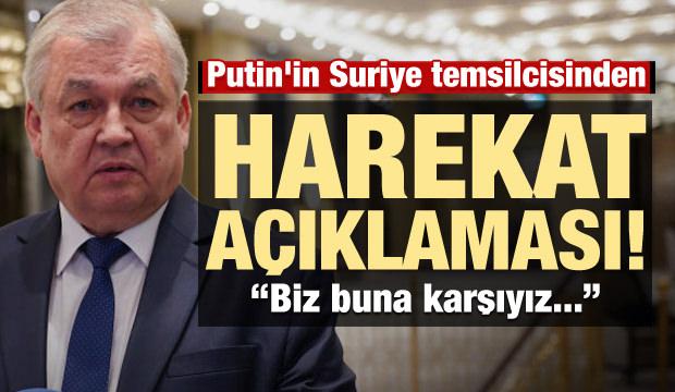 Putin'in Suriye temsilcisinden hadsiz açıklama!