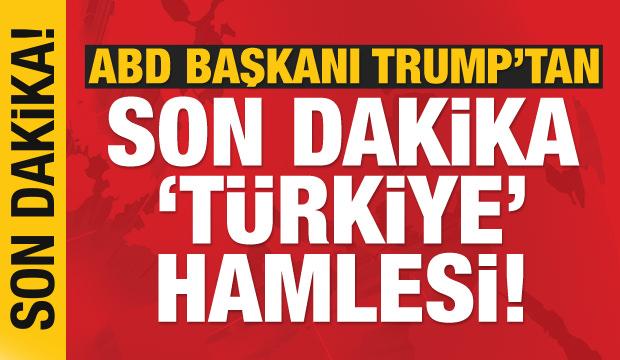 Son dakika haberi: ABD Başkanı Trump'tan kritik Türkiye hamlesi!