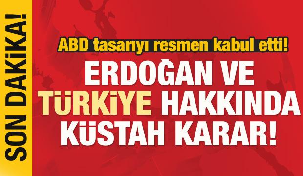 Tasarıyı kabul ettiler! Erdoğan ve Türkiye hakkında küstah karar