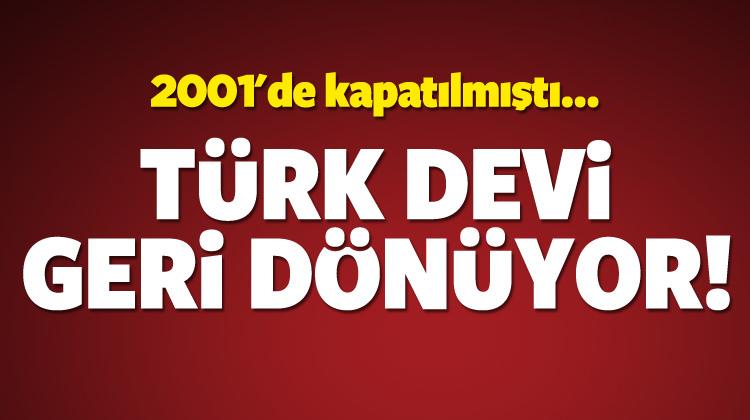 Bir dönemin Türk devi geri dönüyor