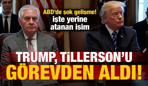 ABD'de şok gelişme! Tillerson görevden alındı