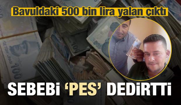 Bavuldaki 500 bin lira yalan çıktı