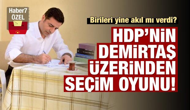HDP'nin sinsi oyunu: Demirtaş üzerinden...