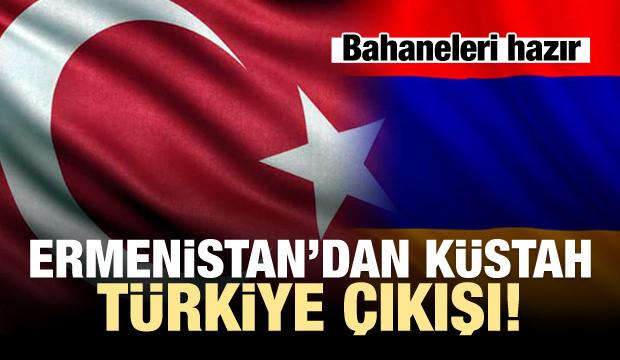 Ermenistan'dan küstah Türkiye çıkışı!