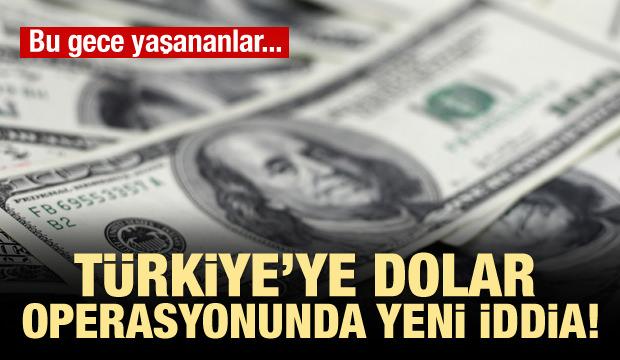 Türkiye'ye dolar operasyonunda yeni iddia