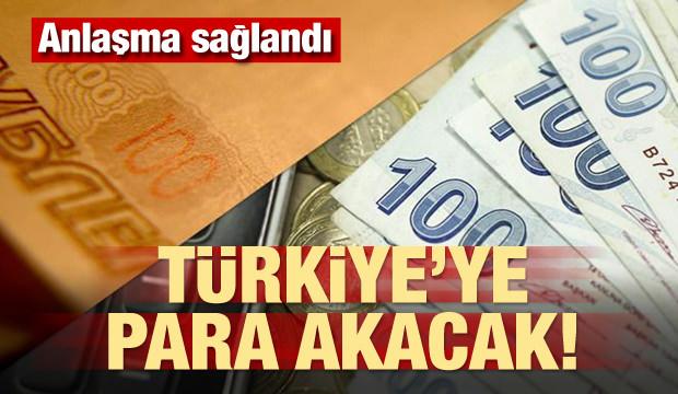 Anlaşma sağlandı! Türkiye'ye para akacak