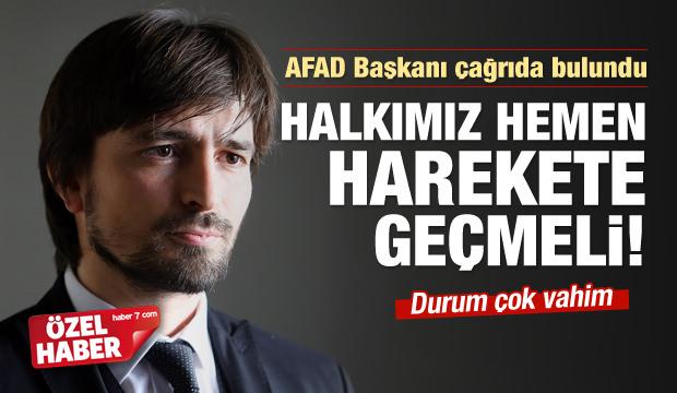 AFAD Başkanı: Halkımız hemen harekete geçmeli