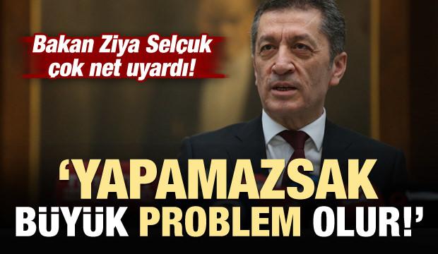 Bakan uyardı: Yapamazsak büyük problem...