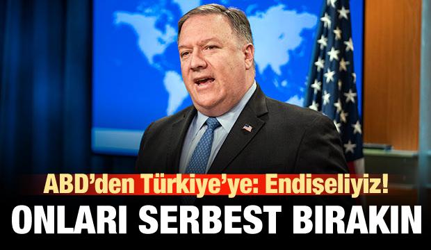 ABD'den Türkiye'ye hadsizce çağrı: Onları serbest bırakın!