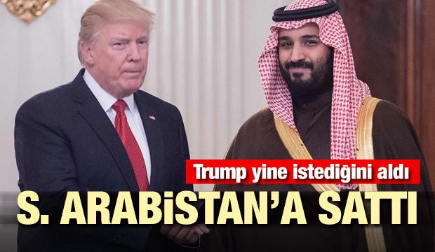 Trump yine istediğini aldı! Suudi Arabistan'a sattı