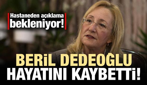 Beril Dedeoğlu hayatını kaybetti!