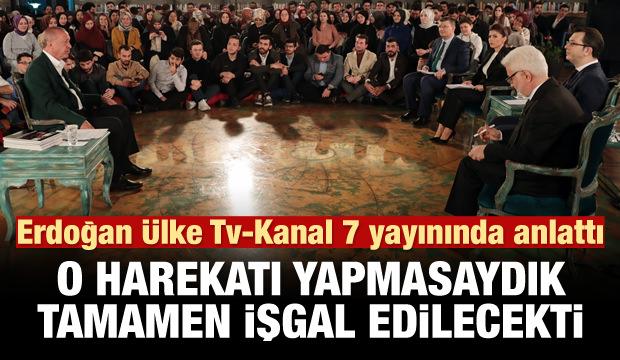 Erdoğan: Harekatı yapmasaydık orayı tamamen işgal edeceklerdi