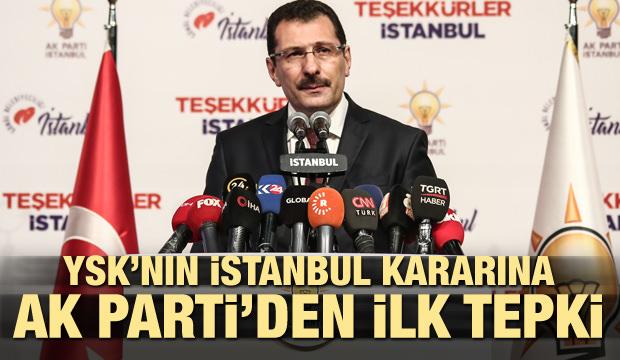YSK'nın İstanbul kararına AK Parti'den ilk tepki!