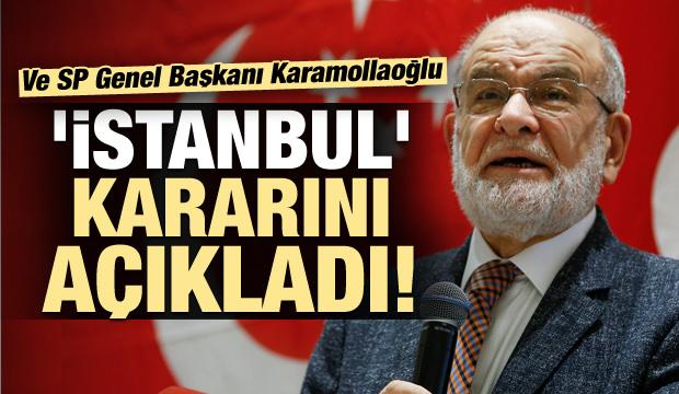 Karamollaoğlu 'İstanbul' kararını açıkladı!