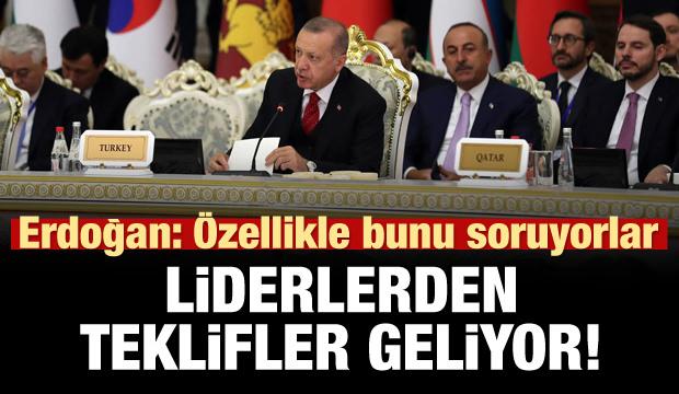 Erdoğan: Görüştüğüm liderler özellikle bunu soruyor!