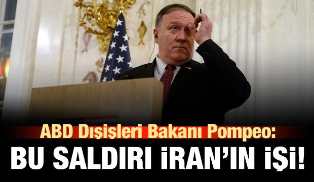 Pompeo: Bu saldırılar İran'ın işi!