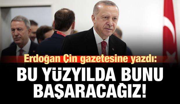 Erdoğan Çin gazetesine yazdı: Bu yüzyılda bunu başaracağız!