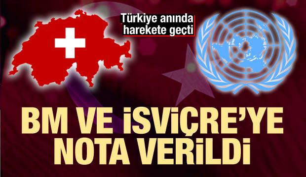 Türkiye harekete geçti! BM ve İsviçre'ye nota verildi