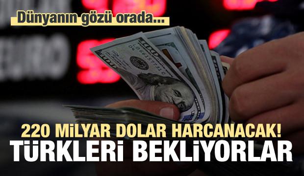 220 milyar dolar harcanacak! Türkleri bekliyorlar