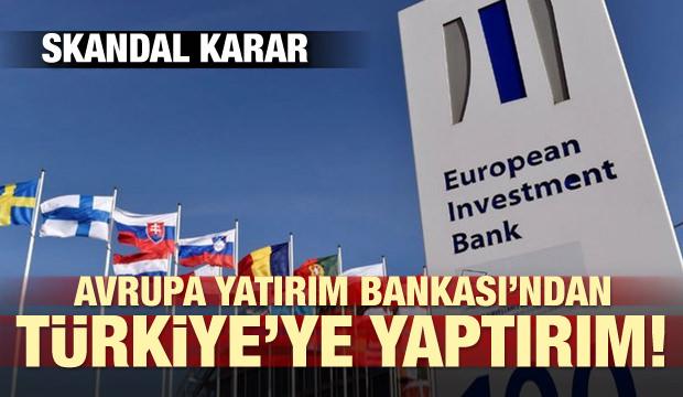 Skandal karar! Avrupa Yatırım Bankası'ndan Türkiye'ye yaptırım