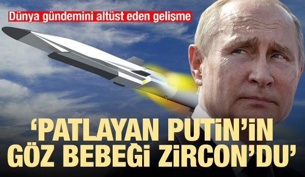 Dünya gündemini altüst etti: Patlayan Putin'in göz bebeği Zircon'du