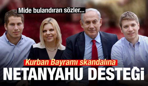Mide bulandıran sözler... Kurban Bayramı skandalına Netanyahu desteği