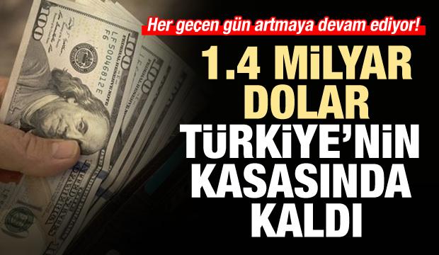 1,4 milyar dolar Türkiye'nin kasasında kaldı