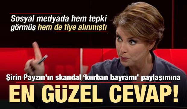 Şirin Payzın'ın skandal 'Kurban Bayram' paylaşımına en güzel cevap!