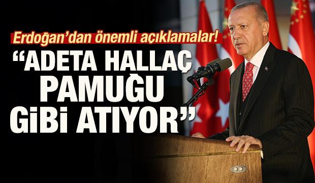Erdoğan'dan önemli açıklamalar: 'Adeta hallaç pamuğu gibi atıyor'