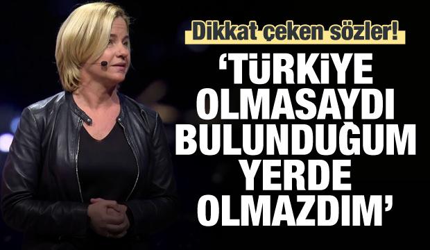 'Türkiye olmasaydı bulunduğum yerde olmazdım'