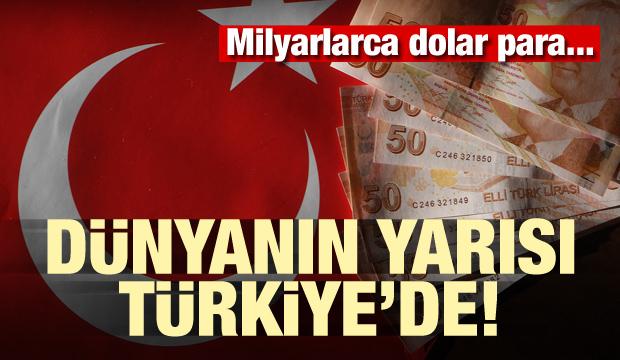 Dünyanın yarısı Türkiye'de! Milyarlarca dolar para...