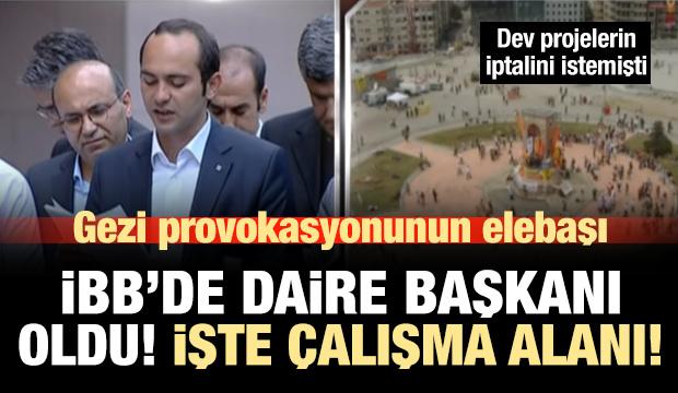 Gezi provokasyonunun elebaşı İBB'de Daire Başkanı oldu!