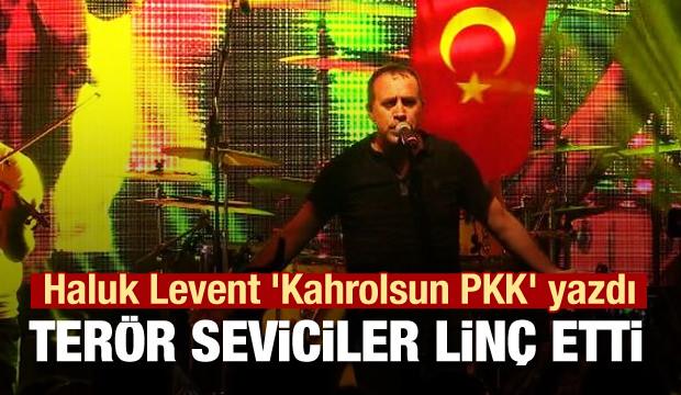Haluk Levent 'Kahrolsun PKK' yazdı terör seviciler linç etti
