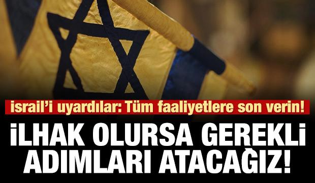 İsrail'i uyardılar! İlhak olursa gerekli adımları atarız!
